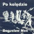 Bogusław Mec — PO KOLĘDZIE