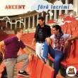 Akcent — FARA LACRIMI