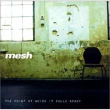 Mesh — The Point At Which It Falls Apart