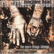 Machine Head — THE MORE THINGS CHANGE…