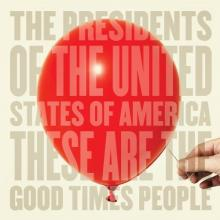 The Presidents Of The United States Of America — These Are The Good Times People