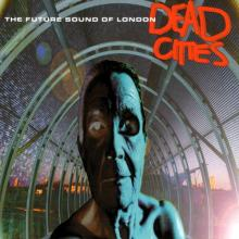 The Future Sound Of London — Dead cities
