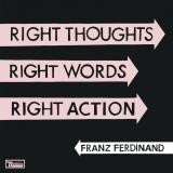 Franz Ferdinand — Right Thoughts, Right Words, Right Action